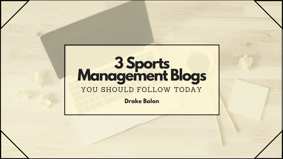3 Sports Management Blogs You Should Start Following Today