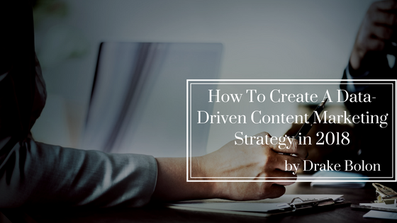 How To Create A Data-Driven Content Marketing Strategy in 2018