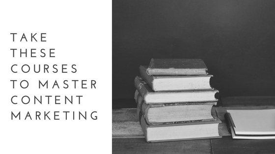 Take These Courses to Master Content Marketing