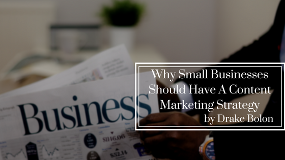 Why Small Businesses Should Have A Content Marketing Strategy